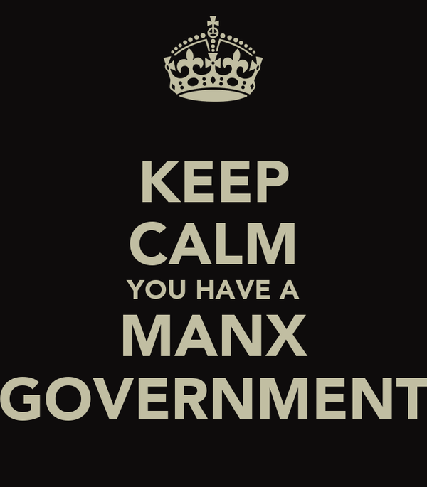 KEEP CALM YOU HAVE A MANX GOVERNMENT