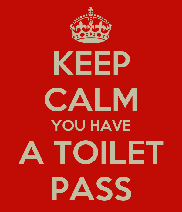 KEEP CALM YOU HAVE A TOILET PASS