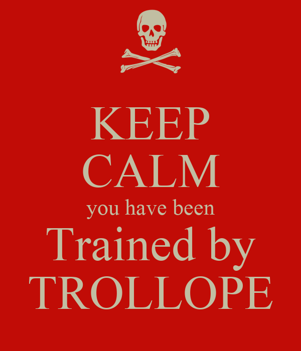 KEEP CALM you have been Trained by TROLLOPE