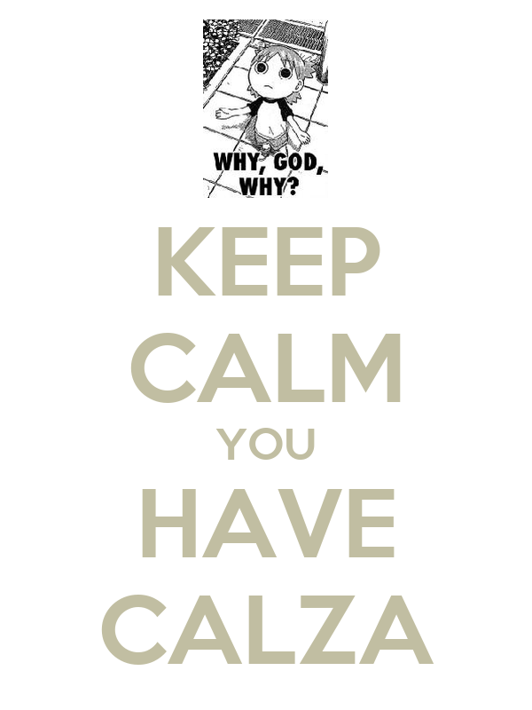 KEEP CALM YOU HAVE CALZA