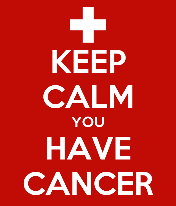 KEEP CALM YOU HAVE CANCER