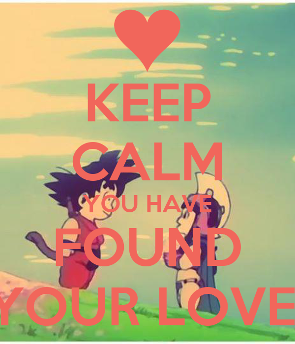 KEEP CALM YOU HAVE FOUND YOUR LOVE!