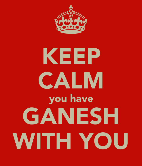 KEEP CALM you have GANESH WITH YOU