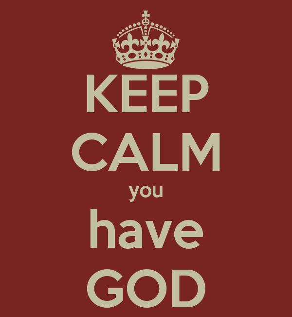 KEEP CALM you have GOD