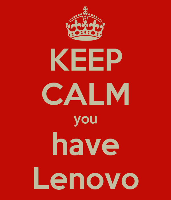 KEEP CALM you have Lenovo