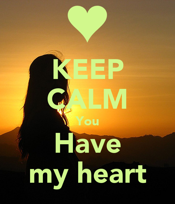 KEEP CALM You Have my heart