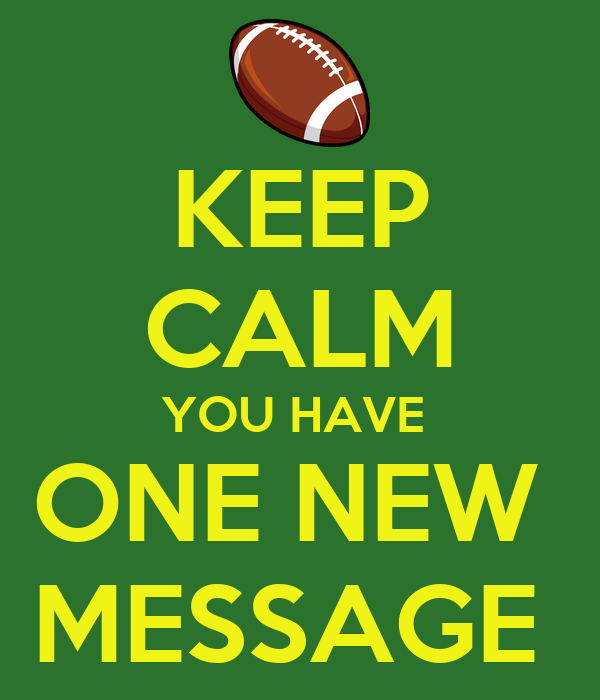 KEEP CALM YOU HAVE  ONE NEW  MESSAGE