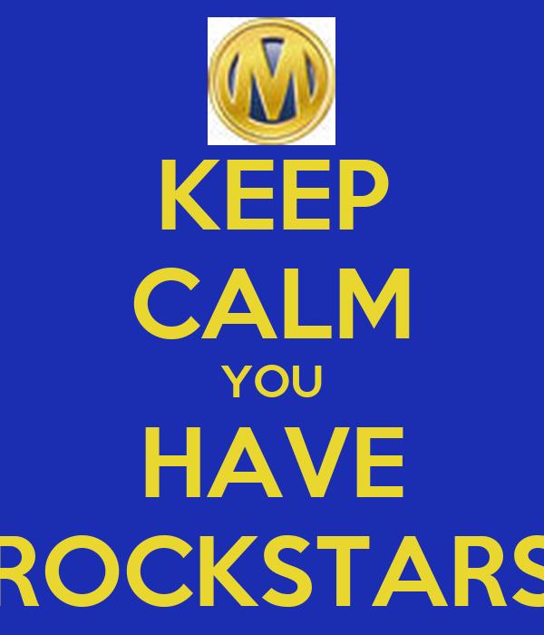 KEEP CALM YOU HAVE ROCKSTARS