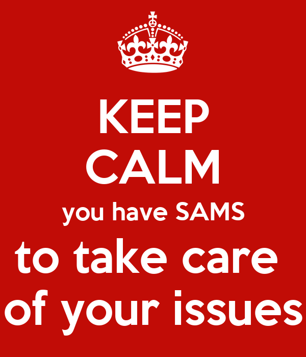 KEEP CALM you have SAMS to take care  of your issues