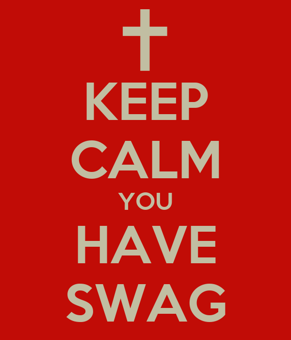 KEEP CALM YOU HAVE SWAG