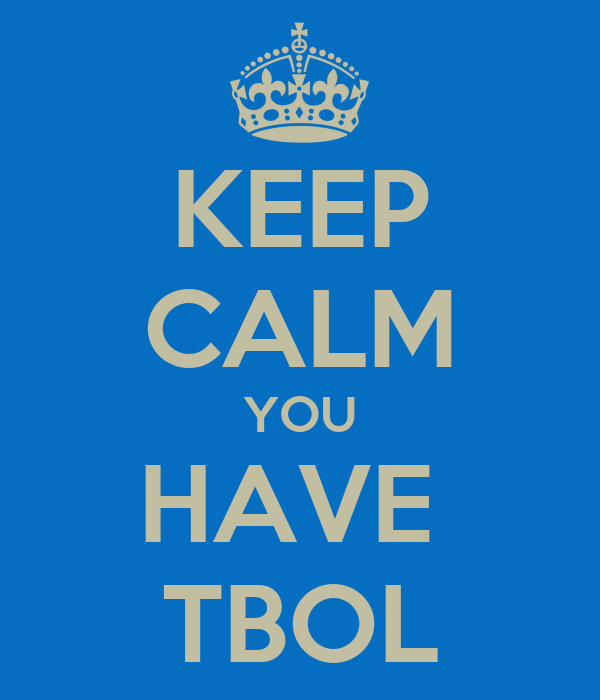 KEEP CALM YOU HAVE  TBOL