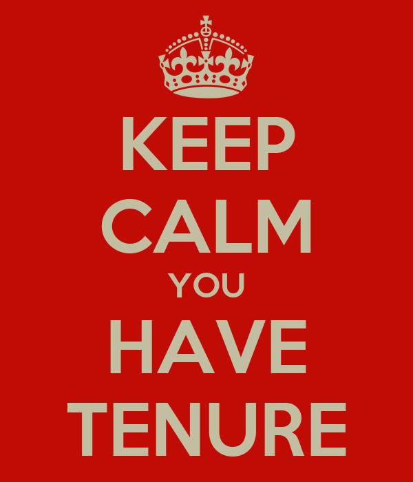 KEEP CALM YOU HAVE TENURE