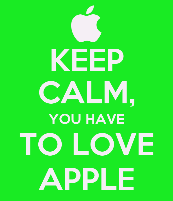 KEEP CALM, YOU HAVE TO LOVE APPLE