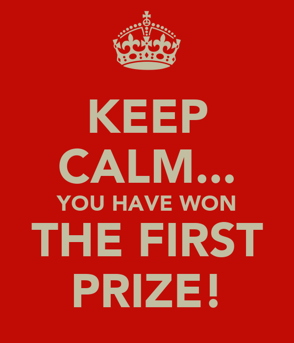 KEEP CALM... YOU HAVE WON THE FIRST PRIZE!