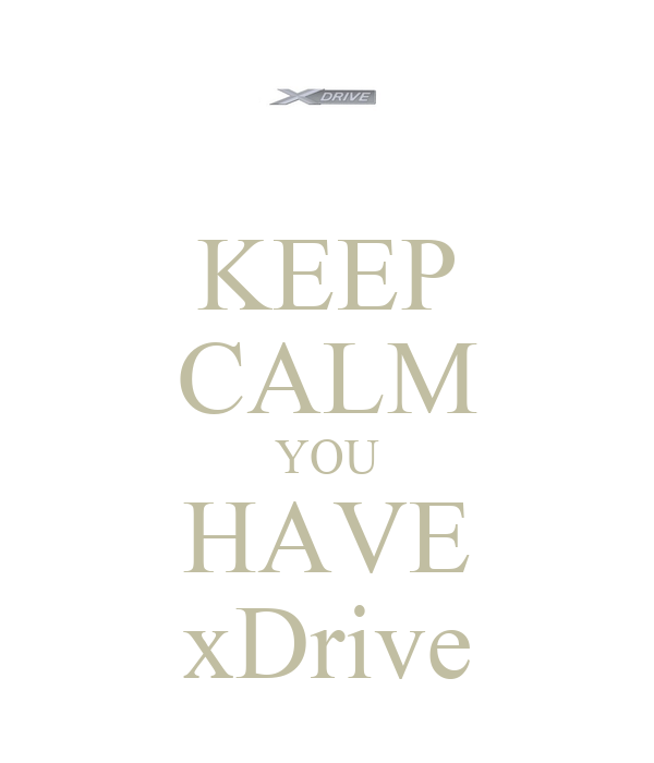 KEEP CALM YOU HAVE xDrive