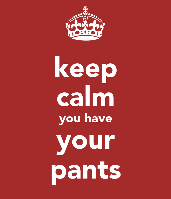 keep calm you have your pants