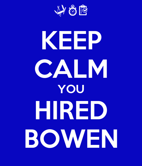 KEEP CALM YOU HIRED BOWEN
