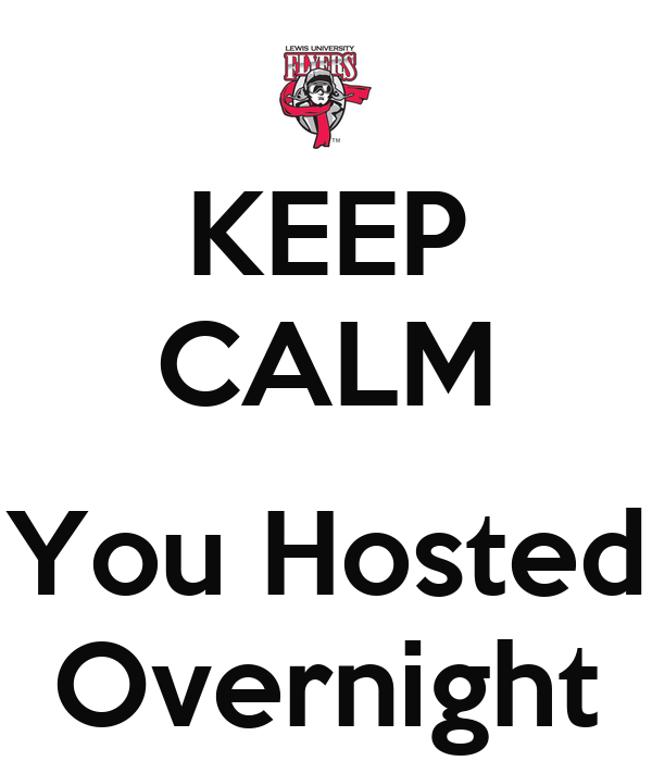 KEEP CALM  You Hosted Overnight