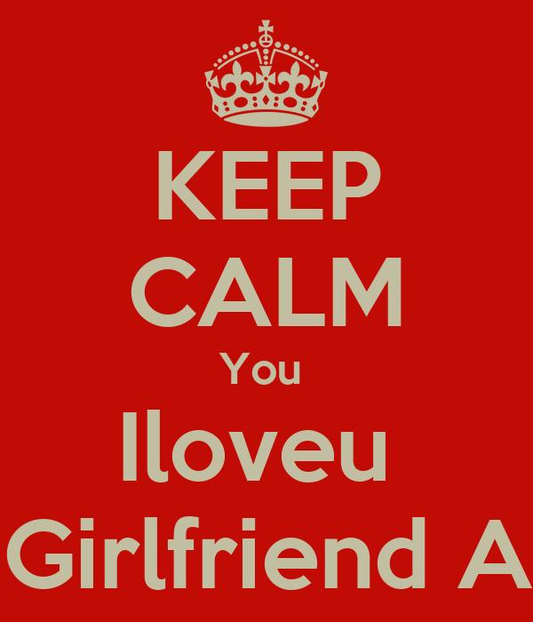 KEEP CALM You  Iloveu  My Girlfriend Adail