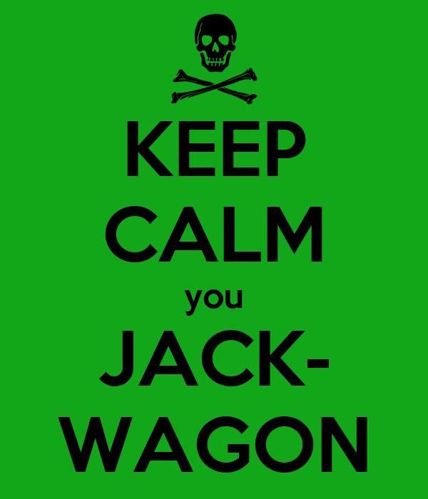 KEEP CALM you JACK- WAGON