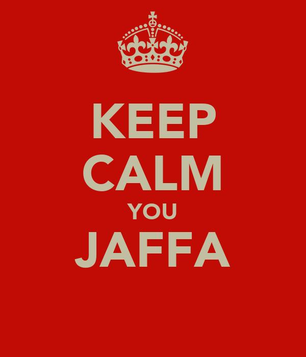 KEEP CALM YOU JAFFA