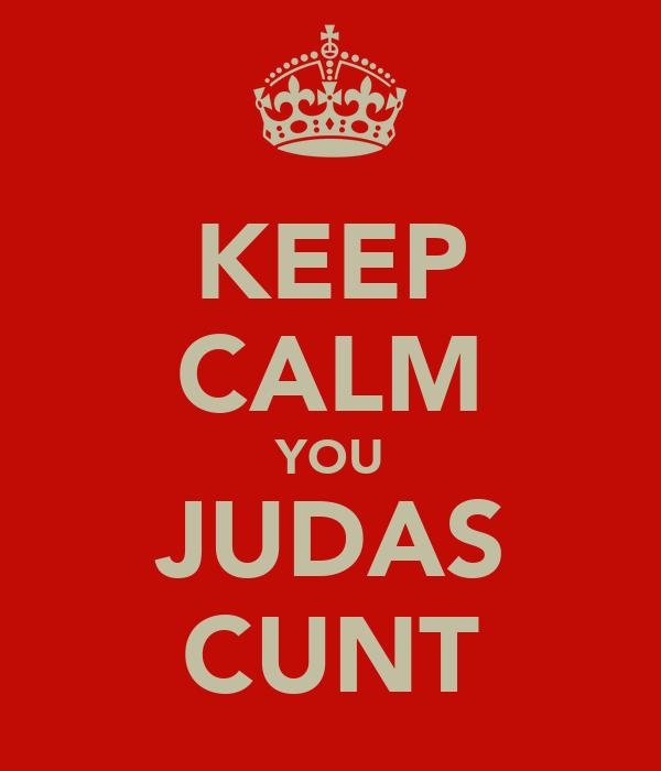 KEEP CALM YOU JUDAS CUNT