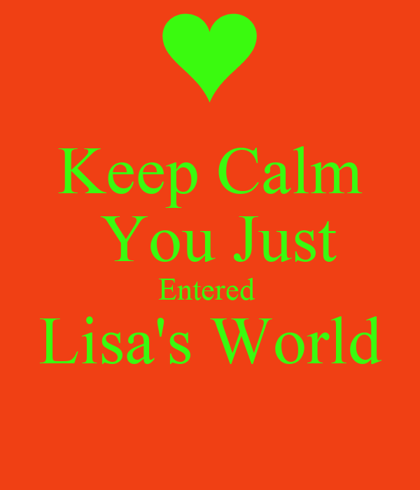 Keep Calm  You Just Entered  Lisa's World