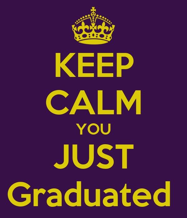 KEEP CALM YOU JUST Graduated