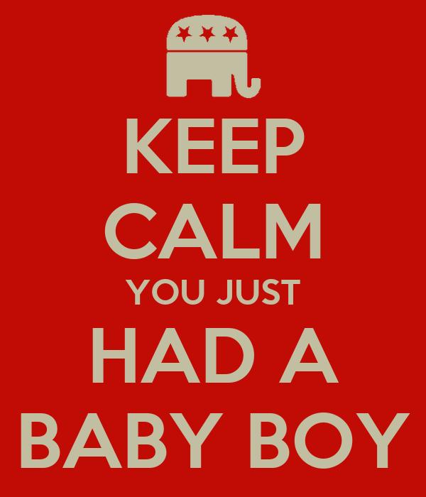 KEEP CALM YOU JUST HAD A BABY BOY