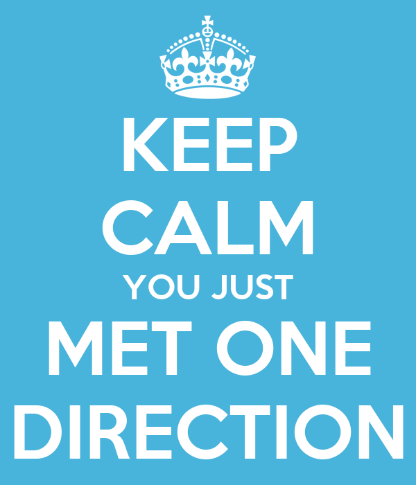 KEEP CALM YOU JUST MET ONE DIRECTION