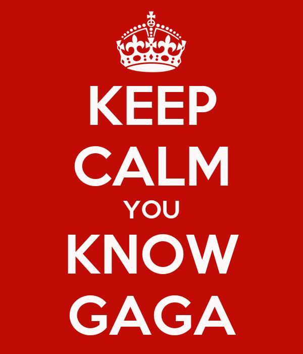 KEEP CALM YOU KNOW GAGA