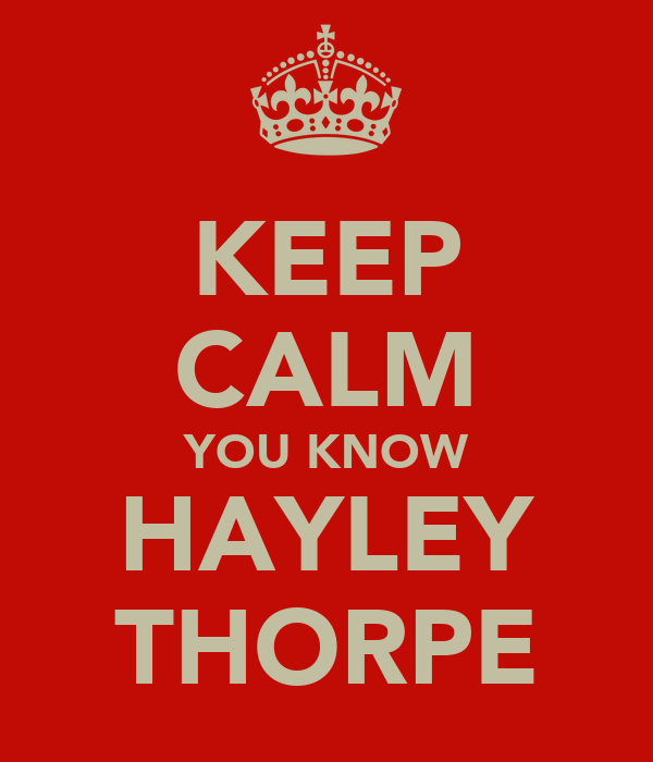 KEEP CALM YOU KNOW HAYLEY THORPE