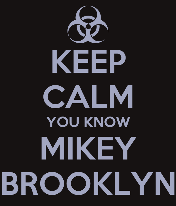 KEEP CALM YOU KNOW MIKEY BROOKLYN