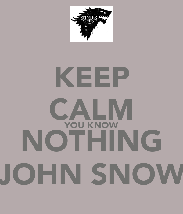 KEEP CALM YOU KNOW NOTHING JOHN SNOW