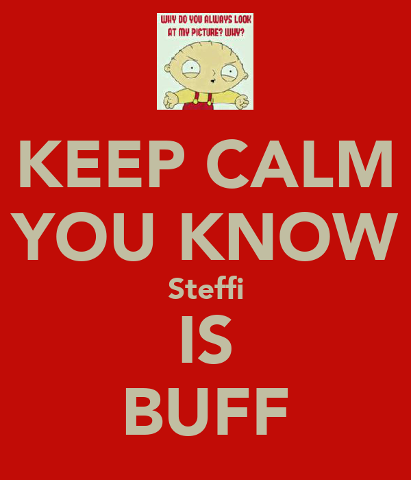 KEEP CALM YOU KNOW Steffi IS BUFF