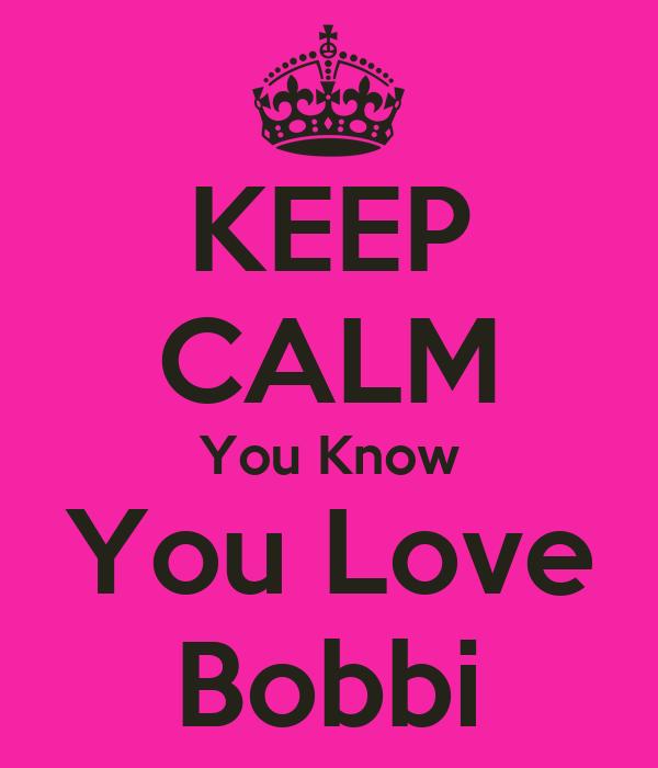 KEEP CALM You Know You Love Bobbi
