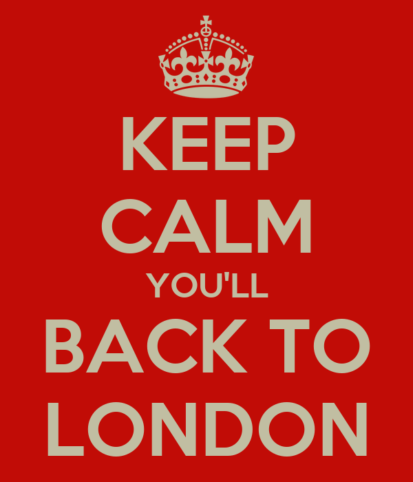 KEEP CALM YOU'LL BACK TO LONDON