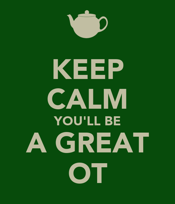 KEEP CALM YOU'LL BE A GREAT OT
