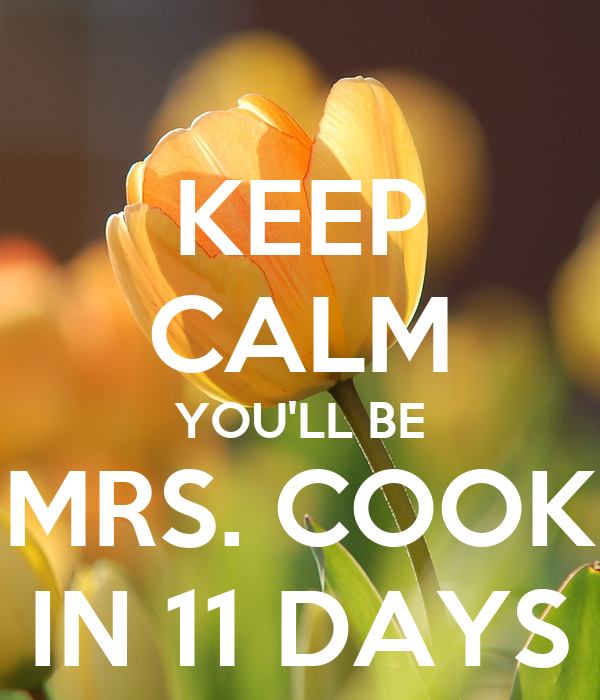 KEEP CALM YOU'LL BE MRS. COOK IN 11 DAYS