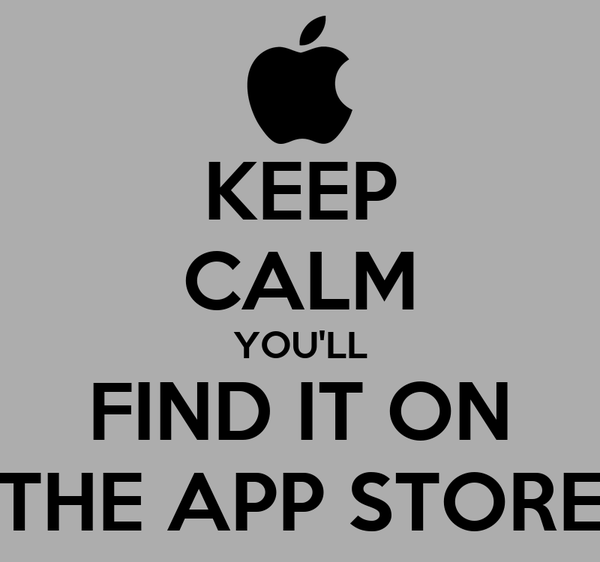 KEEP CALM YOU'LL FIND IT ON THE APP STORE