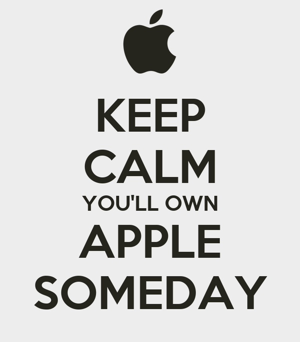 KEEP CALM YOU'LL OWN APPLE SOMEDAY