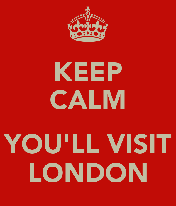 KEEP CALM  YOU'LL VISIT LONDON