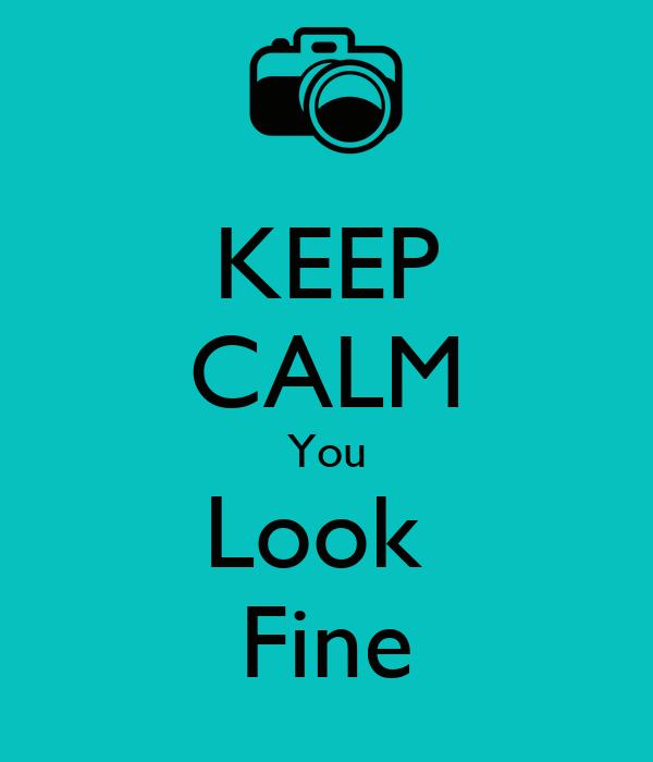 KEEP CALM You Look  Fine