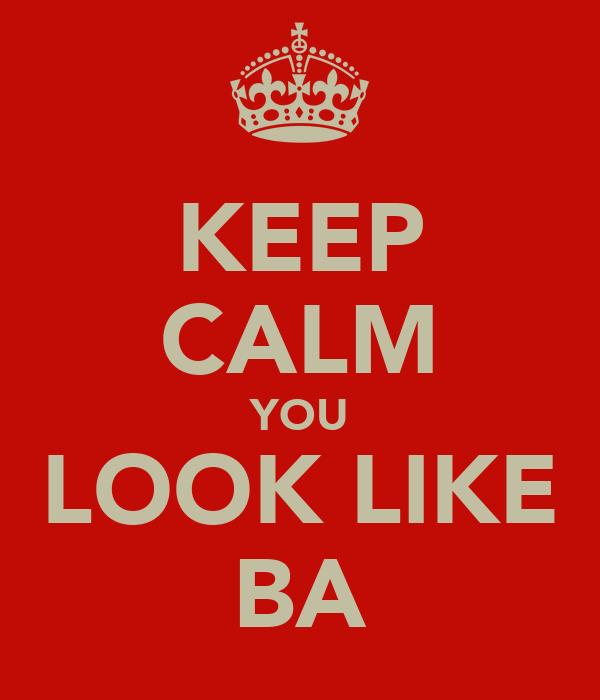 KEEP CALM YOU LOOK LIKE BA