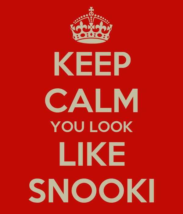 KEEP CALM YOU LOOK LIKE SNOOKI