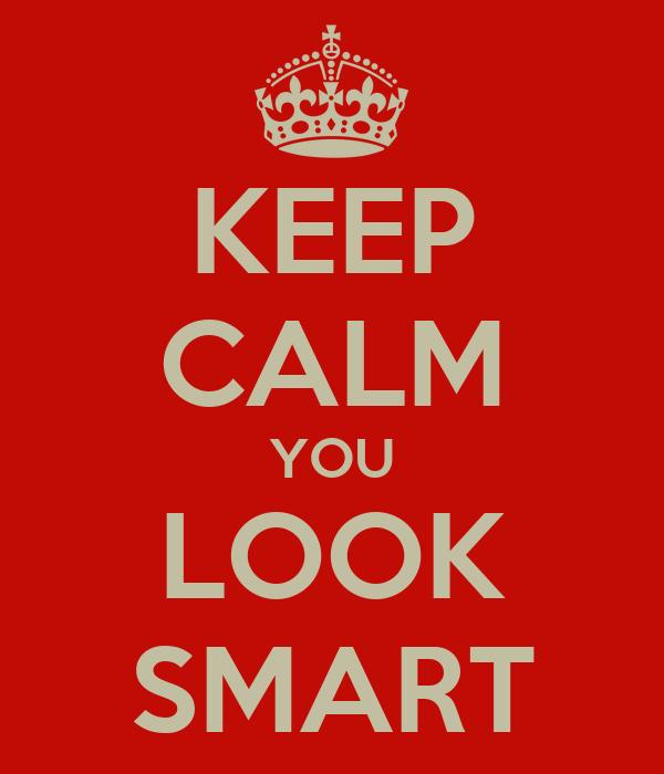 KEEP CALM YOU LOOK SMART