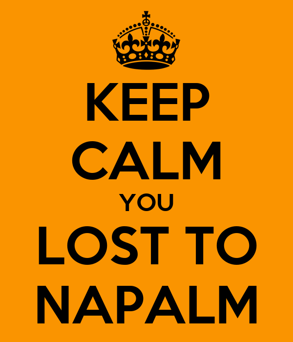 KEEP CALM YOU LOST TO NAPALM