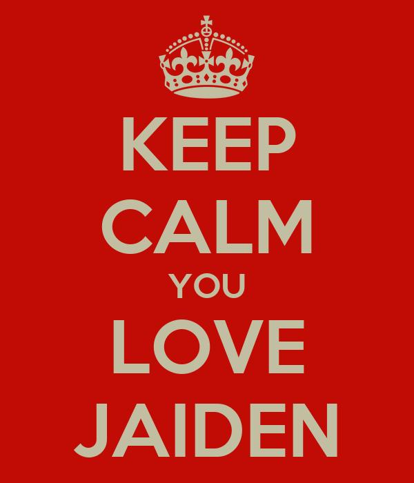 KEEP CALM YOU LOVE JAIDEN