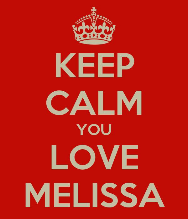 KEEP CALM YOU LOVE MELISSA