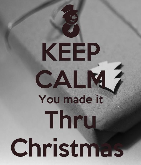 KEEP CALM You made it Thru Christmas